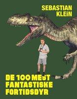 De 100 mest fantastiske fortidsdyr - Sebastian Klein