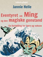 Eventyret om Ming og den magiske genstand: En fortælling for børn og voksne - Jannie Helle