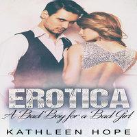Erotica - A Bad Boy for a Bad Girl - Kathleen Hope