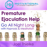 Premature Ejaculation Help: Go All Night Long with Hypnosis & Meditation - Joel Thielke