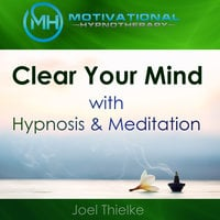 Clear Your Mind with Hypnosis & Meditation - Joel Thielke