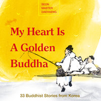 My Heart is a Golden Buddha - Seon Master Daehaeng