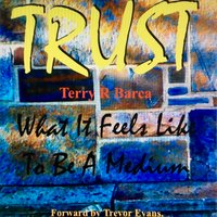 TRUST what it feels like to be a Medium - Terry R. Barca