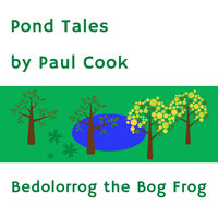 Pond Tales - Bedolorrog the Bog Frog - Paul Cook