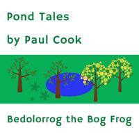 Pond Tales - Bedolorrog the Bog Frog - Paul Cook