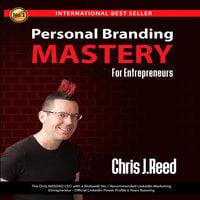 Personal Branding Mastery for Entrepreneurs - Chris J. Reed