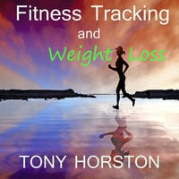 Fitness Tracking and Weight Loss - Tony Horston