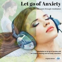 Let go of Anxiety - Get the life you want through meditation - Virginia Harton