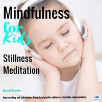 Stillness Meditation: Mindfulness for Kids - Brenda Shankey