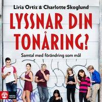 Lyssnar din tonåring : Samtal med förändring som mål - Charlotte Skoglund,Liria Ortiz