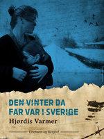 Den vinter da far var i Sverige (2. del af serie) - Hjørdis Varmer