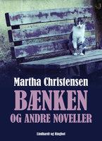 Bænken og andre noveller - Martha Christensen