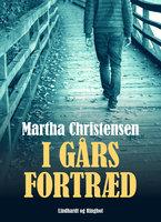 I gårs fortræd - Martha Christensen