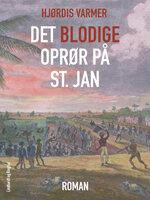 Det blodige oprør på St. Jan - Hjørdis Varmer