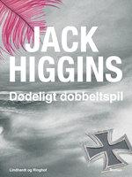Dødeligt dobbeltspil - Jack Higgins