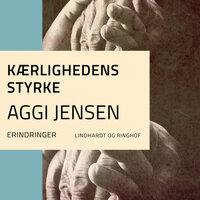 Kærlighedens styrke - Aggi Jensen