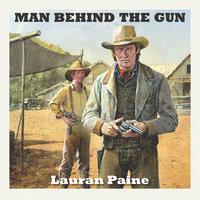 Man Behind the Gun - Lauran Paine