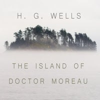 The Island of Dr. Moreau - A chilling tale of Prendick's encounter with horrifically modified animals on Dr. Moreau's island. - H.G. Wells