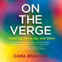 On the Verge - Wake Up, Show Up, and Shine - Cara Bradley