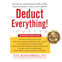 Deduct Everything! - Save Money with Hundreds of Legal Tax Breaks, Credits, Write-Offs, and Loopholes - Eva Rosenberg