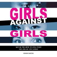Girls Against Girls - Why We Are Mean to Each Other and How We Can Change - Bonnie Burton
