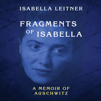 Fragments of Isabella - A Memoir of Auschwitz - Isabella Leitner