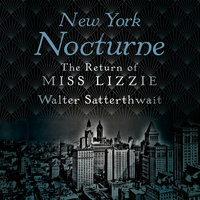 New York Nocturne - The Return of Miss Lizzie - Walter Satterthwait