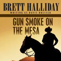 Gun Smoke on the Mesa - Brett Halliday