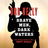 Brave Men, Dark Waters - The Untold Story of the Navy SEALs - Orr Kelly