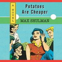 Potatoes are Cheaper - Max Shulman