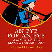 An Eye for an Eye - A Story of the Revolutionary War - Peter Roop
