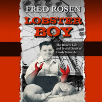 Lobster Boy - The Bizarre Life and Brutal Death of Grady Stiles, Jr. - Fred Rosen