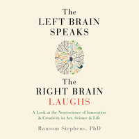 The Left Brain Speaks and the Right Brain Laughs - Ransom Stephens