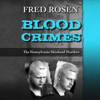 Blood Crimes - The Pennsylvania Skinhead Murders - Fred Rosen