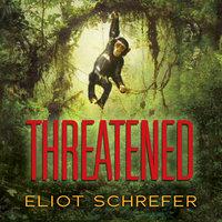 Threatened - Eliot Schrefer
