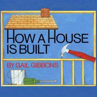 How a House is Built - Gail Gibbons