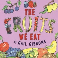 The Fruits We Eat - Gail Gibbons