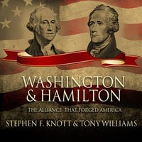 Washington and Hamilton - The Alliance That Forged America - Stephen F. Knott