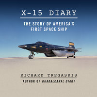 X-15 Diary - The Story of America's First Spaceship - Richard Tregaskis