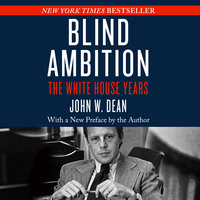 Blind Ambition - The White House Years - John W. Dean