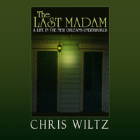 The Last Madam - A Life in the New Orleans Underworld - Christine Wiltz