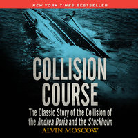 Collision Course - The Classic Story of the Collision of of the Andrea Doria and the Stockholm - Alvin Moscow