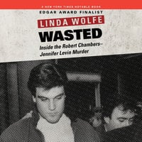 Wasted - Inside the Robert Chambers-Jennifer Levin Murder - Linda Wolfe