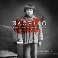 Sachiko - A Nagasaki Bomb Survivor's Story - Caren B. Stelson