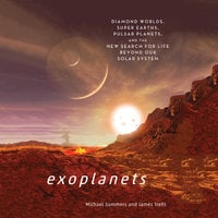 Exoplanets: Diamond Worlds, Super Earths, Pulsar Planets, and the New Search for Life Beyond Our Solar System - Michael Summers
