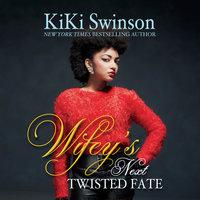 Wifey's Next Twisted Fate - KiKi Swinson
