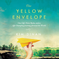 The Yellow Envelope - One Gift, Three Rules, and A Life-Changing Journey Around the World - Kim Dinan