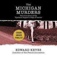 The Michigan Murders - The True Story of the Ypsilanti Ripper's Reign of Terror - Edward Keyes