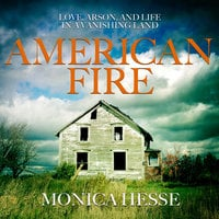 American Fire - Love, Arson, and Life in a Vanishing Land - Monica Hesse