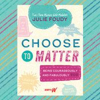 Choose to Matter - Julie Foudy